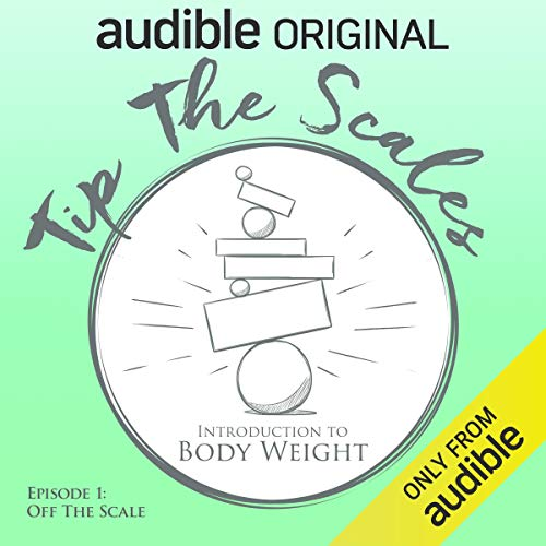 Off the Scale (Tip the Scales_ Introduction to Body Weight)